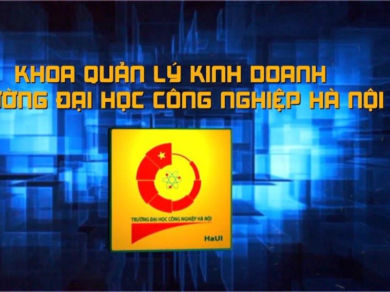 Giới thiệu khoa Quản lý kinh doanh, trường Đại học Công nghiệp Hà Nội